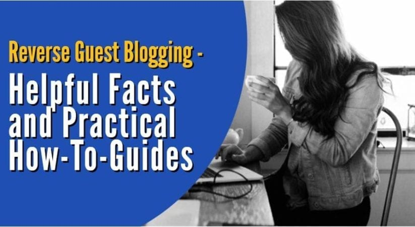 A Fresh Take On Reverse Guest Blogging and It's Practical How-To-Guides