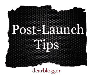 post blog launch blogging tips