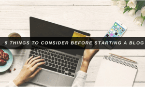 5 Things to Consider Before Starting a New Blog