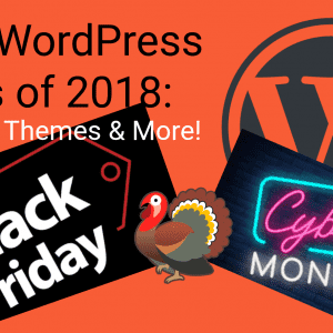 WordPress Black Friday Deals – All Theme, Hosting & Plugin Discounts for 2018 (Cyber Monday included)
